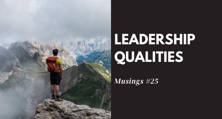 Musings #25: Leadership Qualities