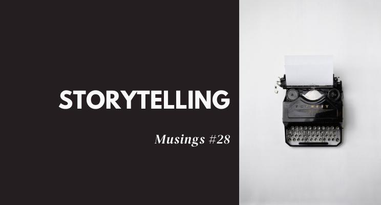 Musings #28: Storytelling