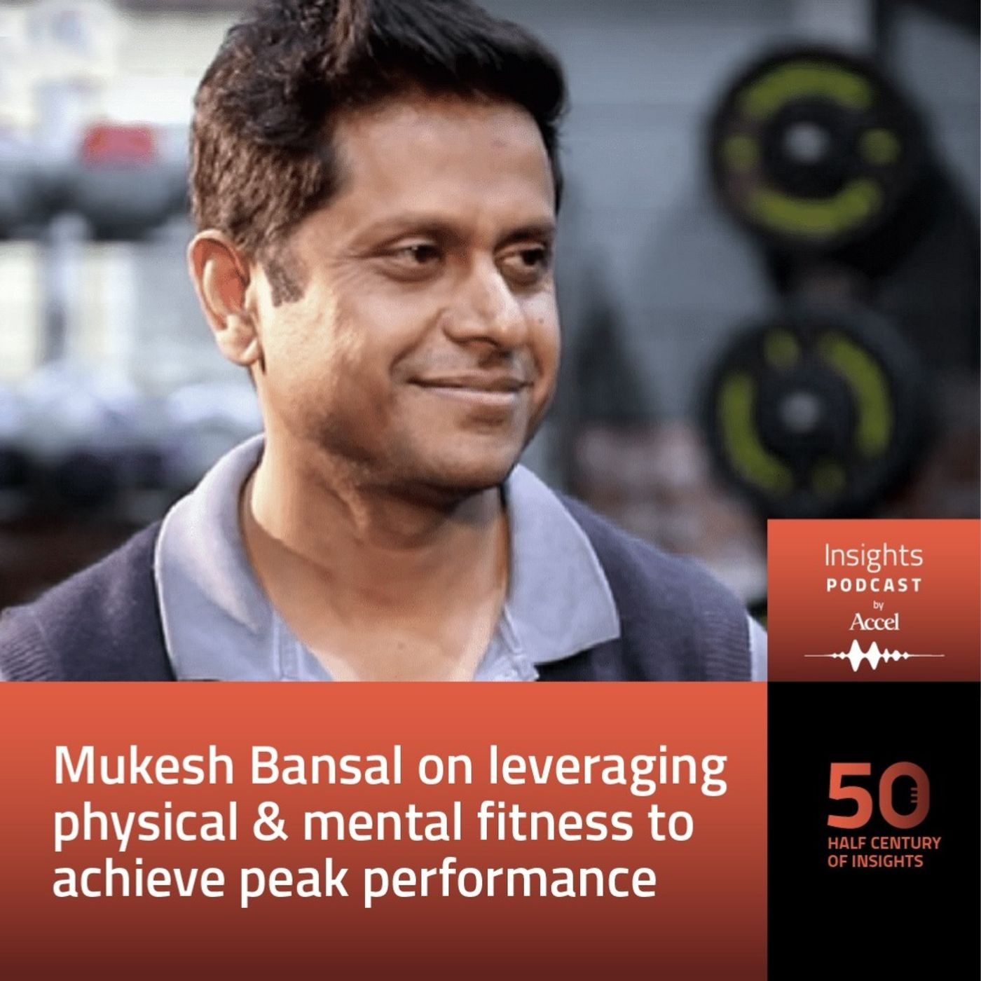 INSIGHTS #50 – Mukesh Bansal on leveraging physical & mental fitness to achieve peak performance