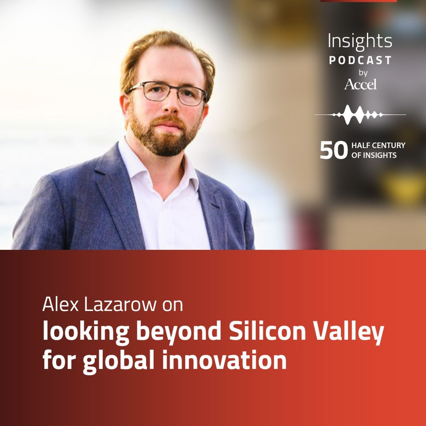 INSIGHTS #51 – Alex Lazarow on looking beyond Silicon Valley for global innovation