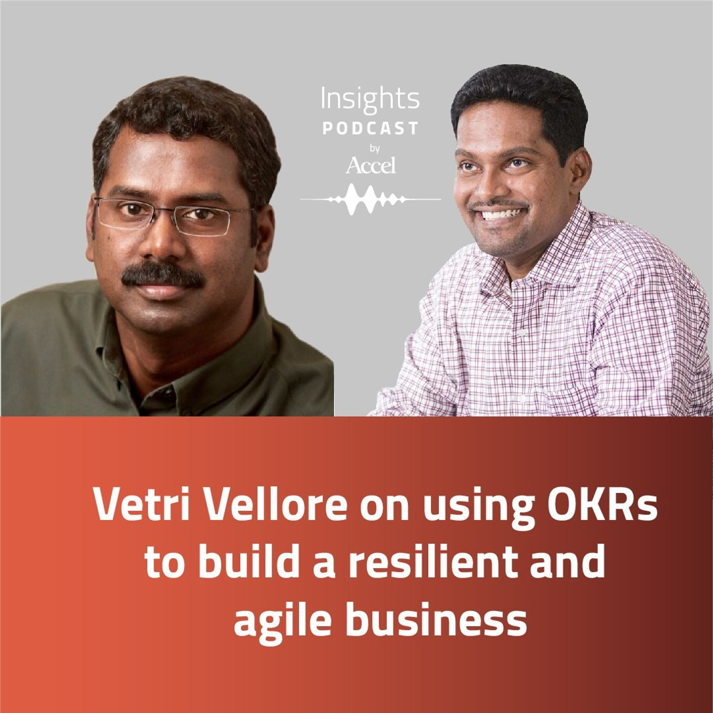 INSIGHTS #55 – Vetri Vellore on using OKRs to build a resilient and agile business