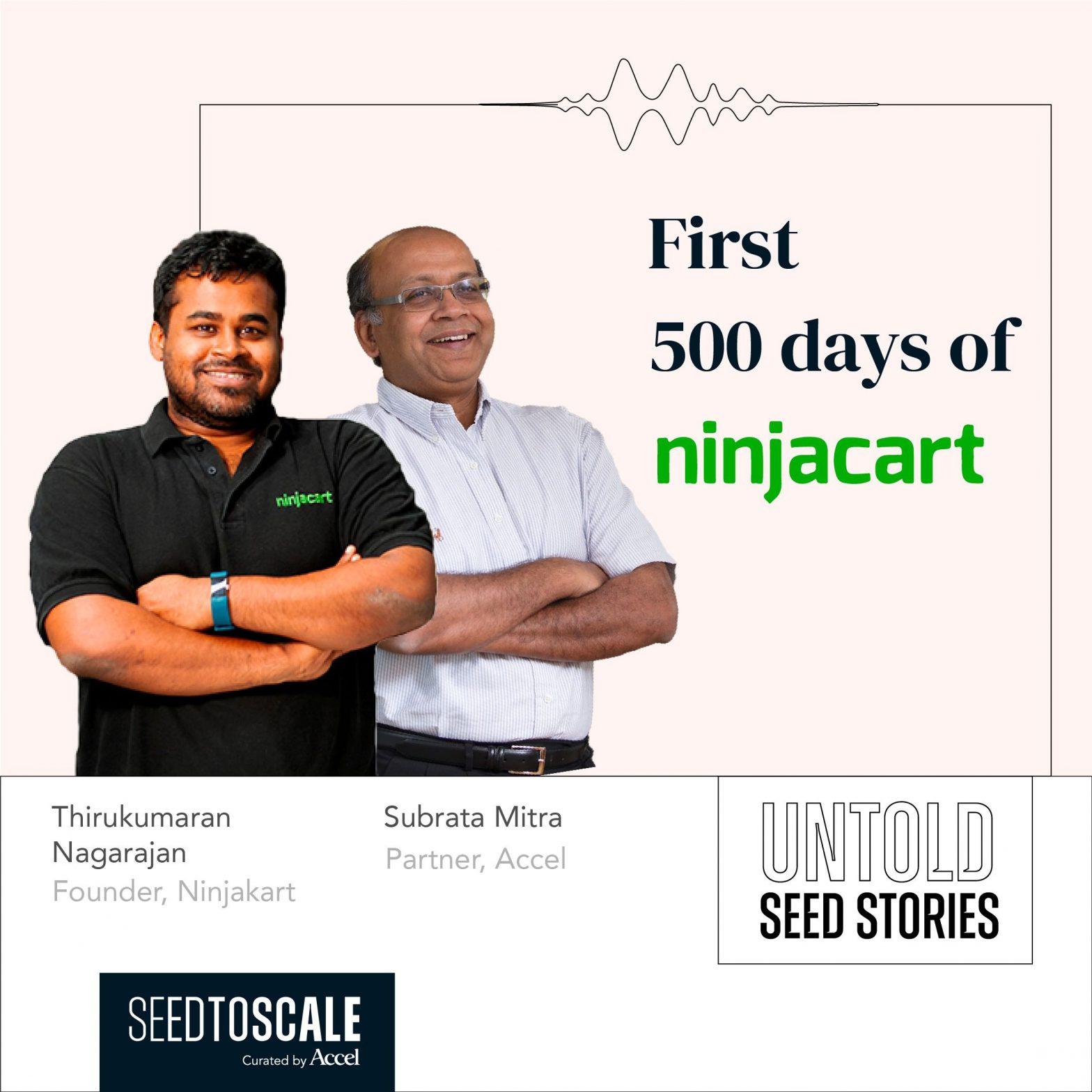 INSIGHTS #57 – Untold Seed Stories: First 500 Days of Ninjacart with Thirukumaran