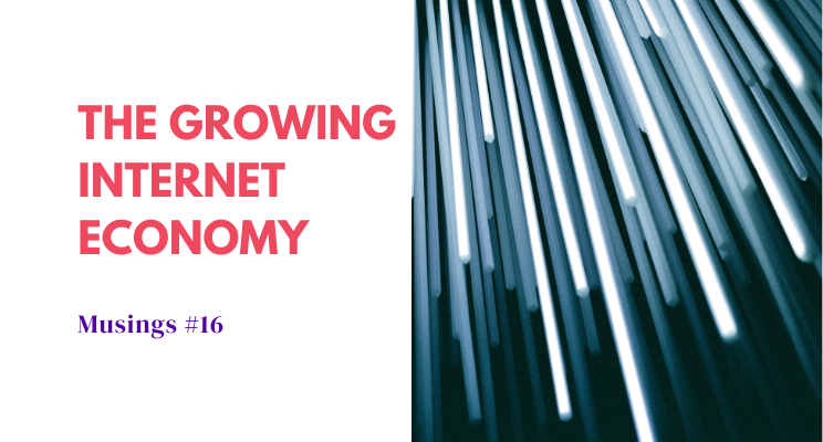 Musings #16: The Growing Internet Economy