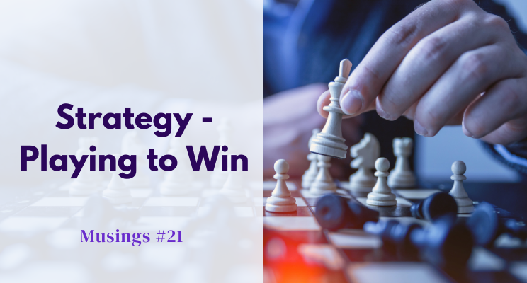 Musings #21: Strategy – Playing to Win