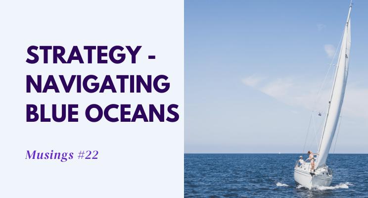 Musings #22: Strategy – Navigating Blue Oceans