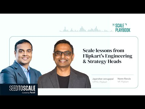 The Scale Playbook: Scale lessons from Flipkart's Engineering & Strategy Heads – INSIGHTS #58