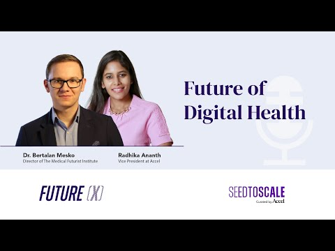 Future of Digital Health: What lies ahead for the patient of the future?  SEED TO SCALE INSIGHTS #63